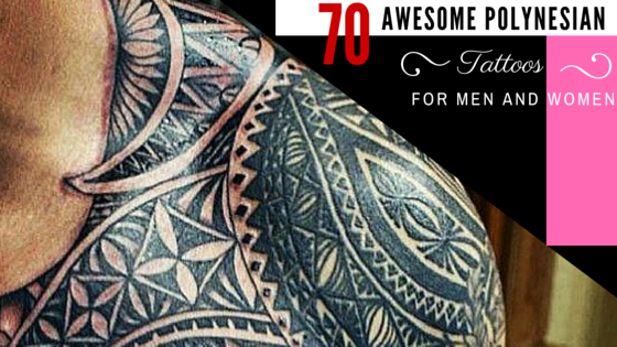 70 Awesome Polynesian Tattoos For Men And Women
